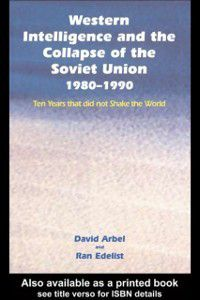 Western Intelligence and the Collapse of the Soviet Union, David Arbel, Ran Edelist