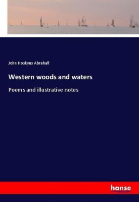 Western woods and waters, John Hoskyns Abrahall