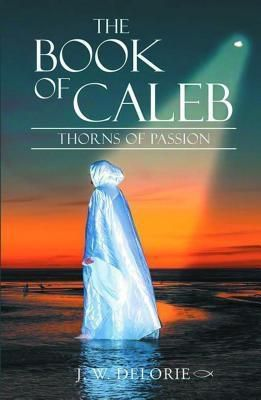 Westwood Books Publishing LLC: The Book of Caleb, J. W. Delorie