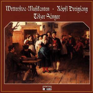 Wetterstoa Musikanten (mit Röpfl Dreigesang und Tölzer Sänger), Wetterstoa, Röpfl, Tölzer Sänger
