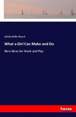 What a Girl Can Make and Do, Adelia Belle Beard