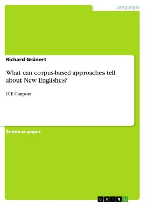 What can corpus-based approaches tell about New Englishes?, Richard Grünert