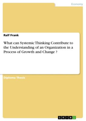 What can Systemic Thinking Contribute to the Understanding of an Organization in a Process of Growth and Change ?, Ralf Frank