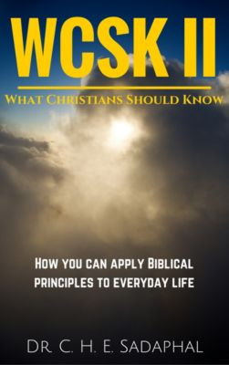 What Christians Should Know (WCSK) Volume II: How You Can Apply Biblical Principles to Everyday Life, Dr. C. H. E. Sadaphal