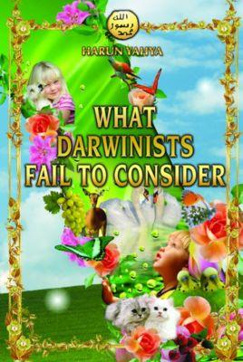 What Darwinists Fail to Consider, Harun Yahya (Adnan Oktar)