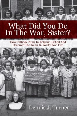 What Did You Do In The War, Sister?, Dennis J. Turner