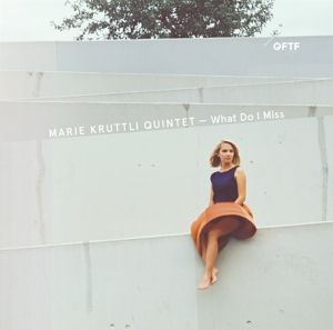What Do I Miss, Marie Quintet Kruttli