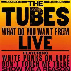 What Do You Want From Live, The Tubes
