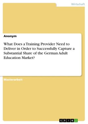 What Does a Training Provider Need to Deliver in Order to Successfully Capture a Substantial Share of the German Adult Education Market?