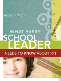 What Every School Leader Needs to Know About RTI, Margaret Searle