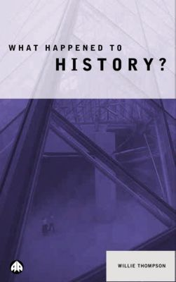 What Happened to History?, Willie Thompson