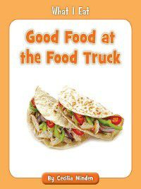 What I Eat: Good Food at the Food Truck, Cecilia Minden