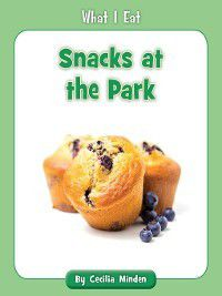 What I Eat: Snacks at the Park, Cecilia Minden