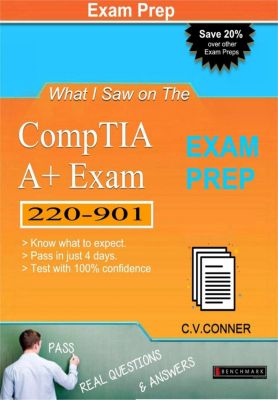 What I Saw: What I Saw on The Comptia A+ 220-901 Exam, Ph.D. C.V.Conner
