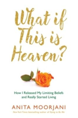 What If This Is Heaven?, Anita Moorjani