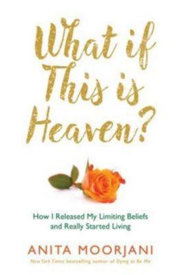 What If This Is Heaven?, Anita Moorjani