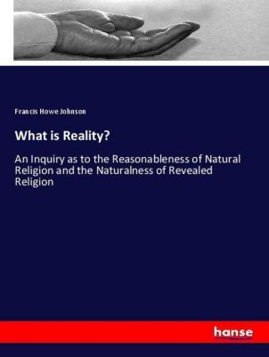 What is Reality?, Francis Howe Johnson