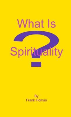 What Is Spirituality?, Frank Homan
