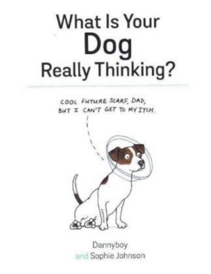What is your Dog Really Thinking?, Sophie Johnson, Danny Cameron