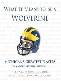 What It Means to Be: What It Means to Be a Wolverine, Kevin Allen, Nate Brown, Art Regner