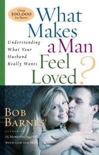 What Makes a Man Feel Loved, Bob Barnes