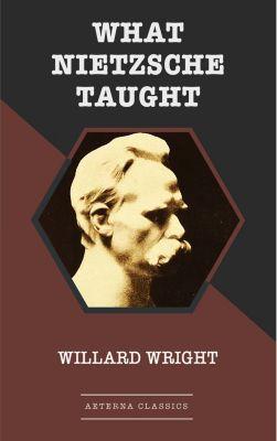 What Nietzsche Taught, Willard Wright