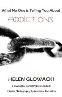 What No One is Telling You About Addictions, Helen Guimenny Glowacki