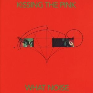 What Noise (Expanded+Remastered Edition), Kissing The Pink