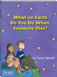 What on Earth Do You Do When Someone Dies?, Trevor Romain