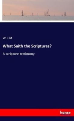 What Saith the Scriptures?, W C M