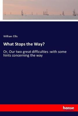 What Stops the Way?, William Ellis