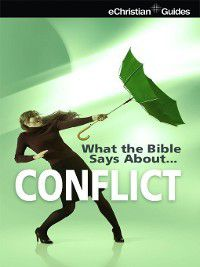 What the Bible Says About Conflict, eChristian