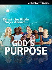 What the Bible Says About God's Purpose, eChristian