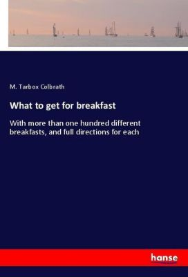What to get for breakfast, M. Tarbox Colbrath
