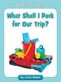 What to Put On?: What Shall I Pack for Our Trip?, Cecilia Minden