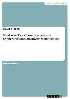 What was? Der Zusammenhang von Erinnerung und subjektivem Wohlbefinden, Claudia Frank