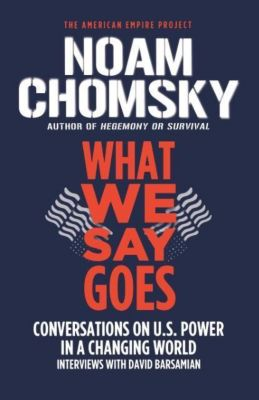 What We Say Goes: Conversations on U.S. Power in a Changing World, Noam Chomsky, David Barsamian
