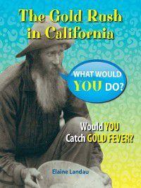 What Would You Do?: The Gold Rush in California, Elaine Landau