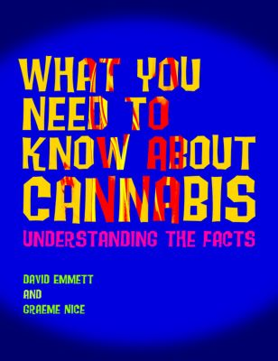 What You Need to Know About Cannabis, David Emmett, Graeme Nice