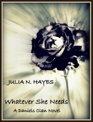 Whatever She Needs: A Daniels Clan Novel, Julia N. Hayes