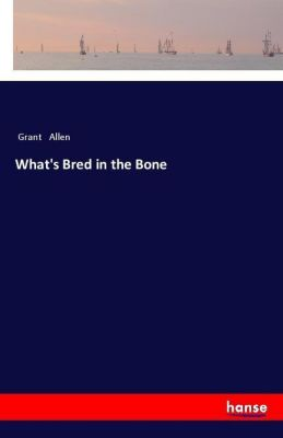 What's Bred in the Bone, Grant Allen