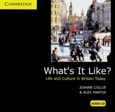 What's it Like?. Life and Culture in Britain Today, 1 Audio-CD, Joanne Collie, Alex Martin