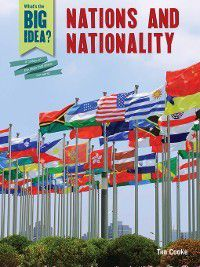 What's the Big Idea? A History of the Ideas That Shape Our World: Nations and Nationality, Tim Cooke