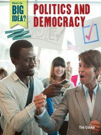 What's the Big Idea? A History of the Ideas That Shape Our World: Politics and Democracy, Tim Cooke