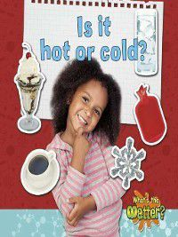 What's the Matter?: Is It Hot or Cold?, Susan Hughes