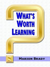 What's Worth Learning?, Marion Brady
