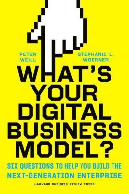 What's Your Digital Business Model?, Peter Weill
