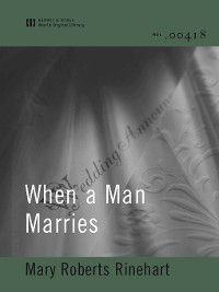 When a Man Marries (World Digital Library Edition), Mary Roberts Rinehart