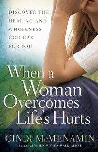 When a Woman Overcomes Life's Hurts, Cindi McMenamin