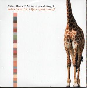 When Better Isn'T Quite Good Enough, Vitor & Metaphysical Angels Rua